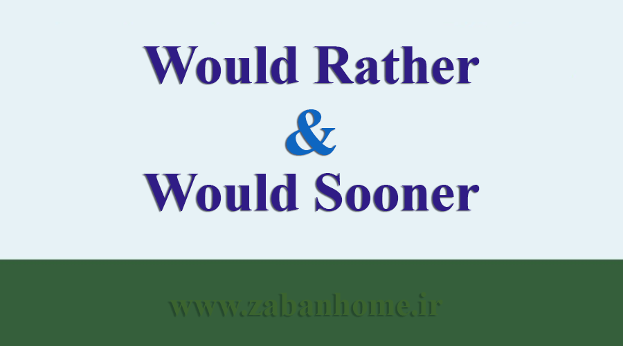 would rather & would sooner